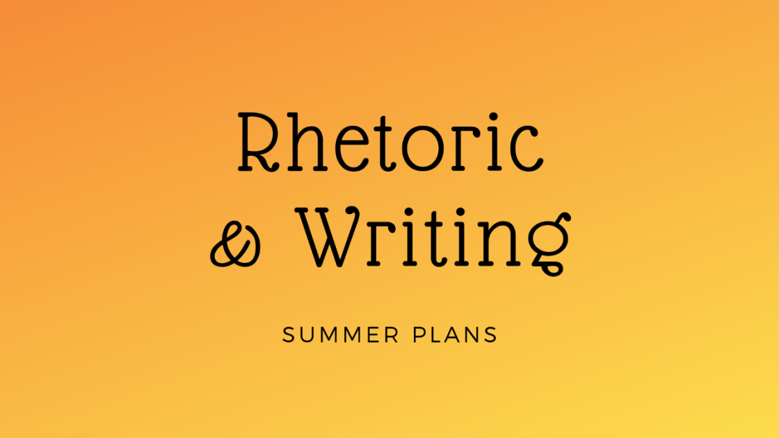 Rhetoric & Writing Summer Plans