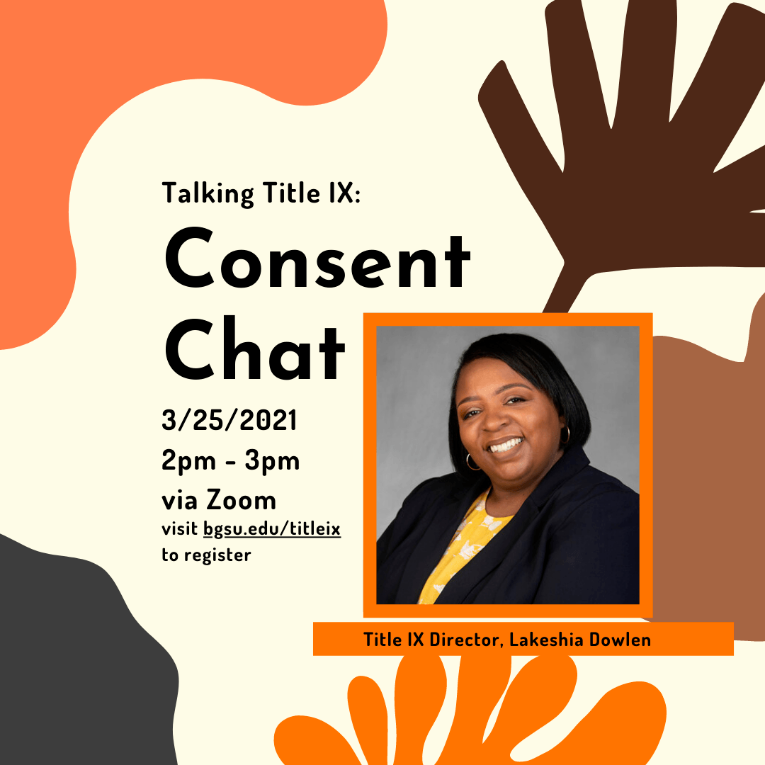 Talking Title IX: Consent Chat is happening Tuesday, March 9th 2021 from 12:00pm through 1:00pm eastern standard time, via Zoom, with our Title IX Director, Lakeshia Dowlen